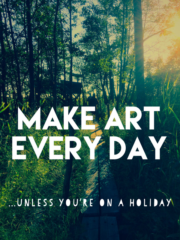 MAKE ART EVERY DAY ...unless you're on holiday // Elli Maanpää Blog 2018